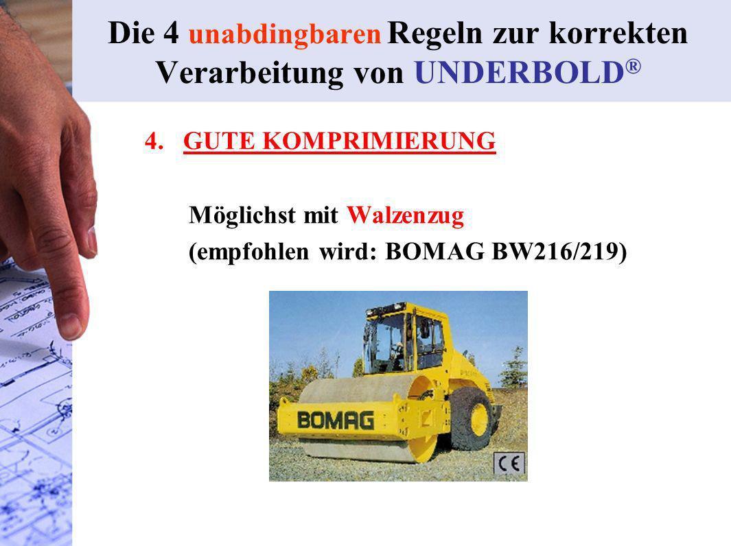 4. GUTE KOMPRIMIERUNG Möglichst mit Walzenzug (empfohlen wird: BOMAG BW216/219) Die 4 unabdingbaren Regeln zur korrekten Verarbeitung von UNDERBOLD ®