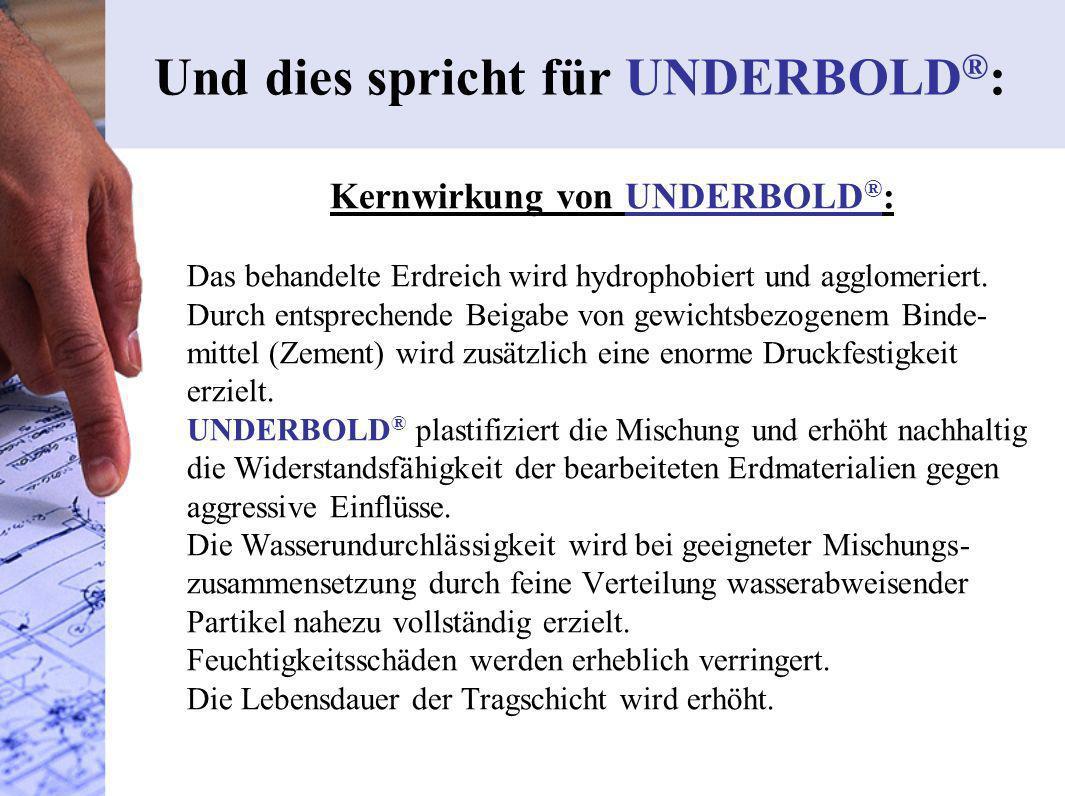 Kernwirkung von UNDERBOLD ® : Das behandelte Erdreich wird hydrophobiert und agglomeriert. Durch entsprechende Beigabe von gewichtsbezogenem Binde- mi