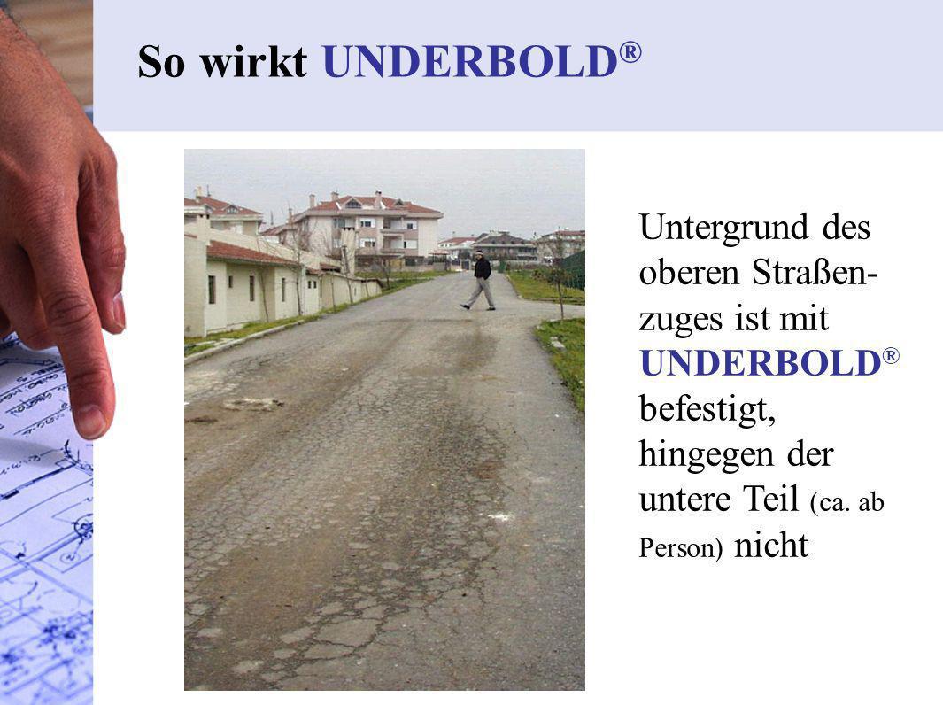 So wirkt UNDERBOLD ® Untergrund des oberen Straßen- zuges ist mit UNDERBOLD ® befestigt, hingegen der untere Teil (ca. ab Person) nicht
