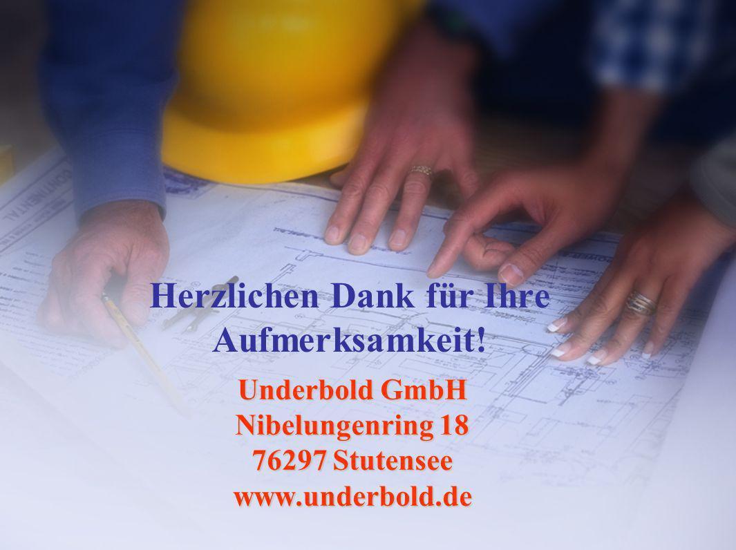 Herzlichen Dank für Ihre Aufmerksamkeit! Underbold GmbH Nibelungenring 18 76297 Stutensee www.underbold.de