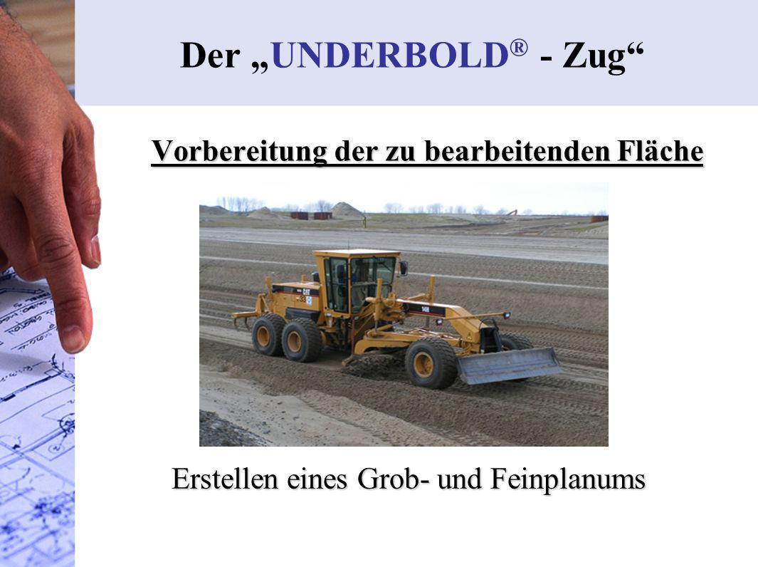 Vorbereitung der zu bearbeitenden Fläche Der UNDERBOLD ® - Zug Erstellen eines Grob- und Feinplanums Grader