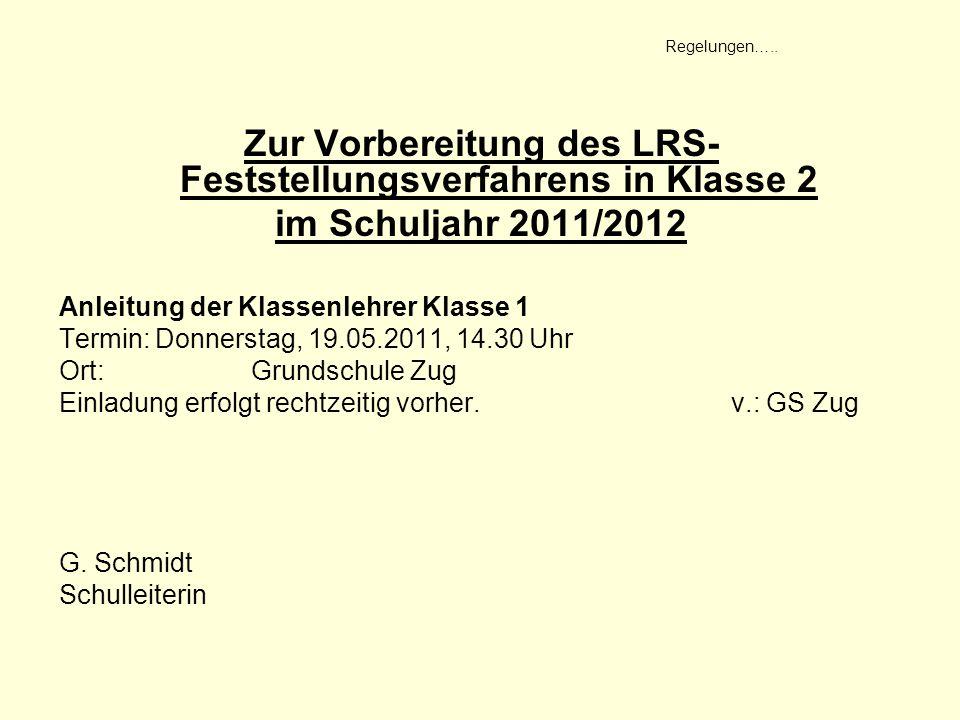 Regelungen….. Zur Vorbereitung des LRS- Feststellungsverfahrens in Klasse 2 im Schuljahr 2011/2012 Anleitung der Klassenlehrer Klasse 1 Termin:Donners
