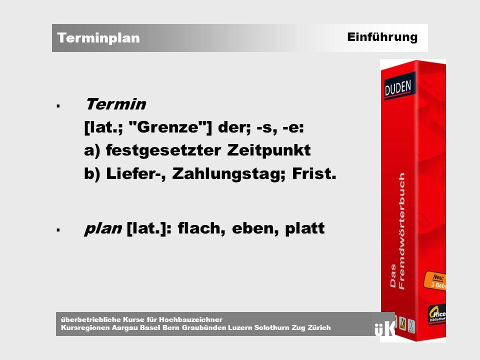 Terminplan überbetriebliche Kurse für Hochbauzeichner Kursregionen Aargau Basel Bern Graubünden Luzern Solothurn Zug Zürich Einführung Termin [lat.;