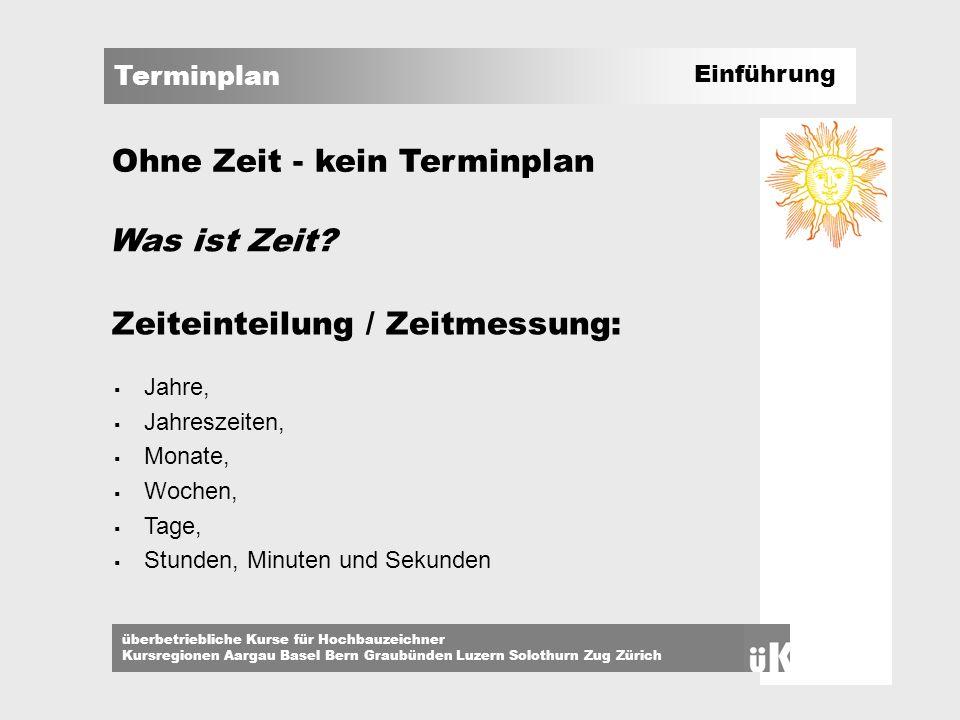 Terminplan überbetriebliche Kurse für Hochbauzeichner Kursregionen Aargau Basel Bern Graubünden Luzern Solothurn Zug Zürich Was ist Zeit? Zeiteinteilu