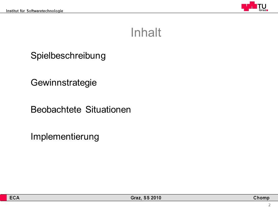 Institut für Softwaretechnologie 2 ECA Graz, SS 2010 Chomp Inhalt Spielbeschreibung Gewinnstrategie Beobachtete Situationen Implementierung