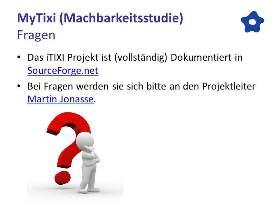 MyTixi (Machbarkeitsstudie) Fragen Das iTIXI Projekt ist (vollständig) Dokumentiert in SourceForge.net SourceForge.net Bei Fragen werden sie sich bitte an den Projektleiter Martin Jonasse.