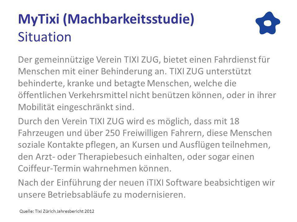 MyTixi (Machbarkeitsstudie) Situation Der gemeinnützige Verein TIXI ZUG, bietet einen Fahrdienst für Menschen mit einer Behinderung an. TIXI ZUG unter