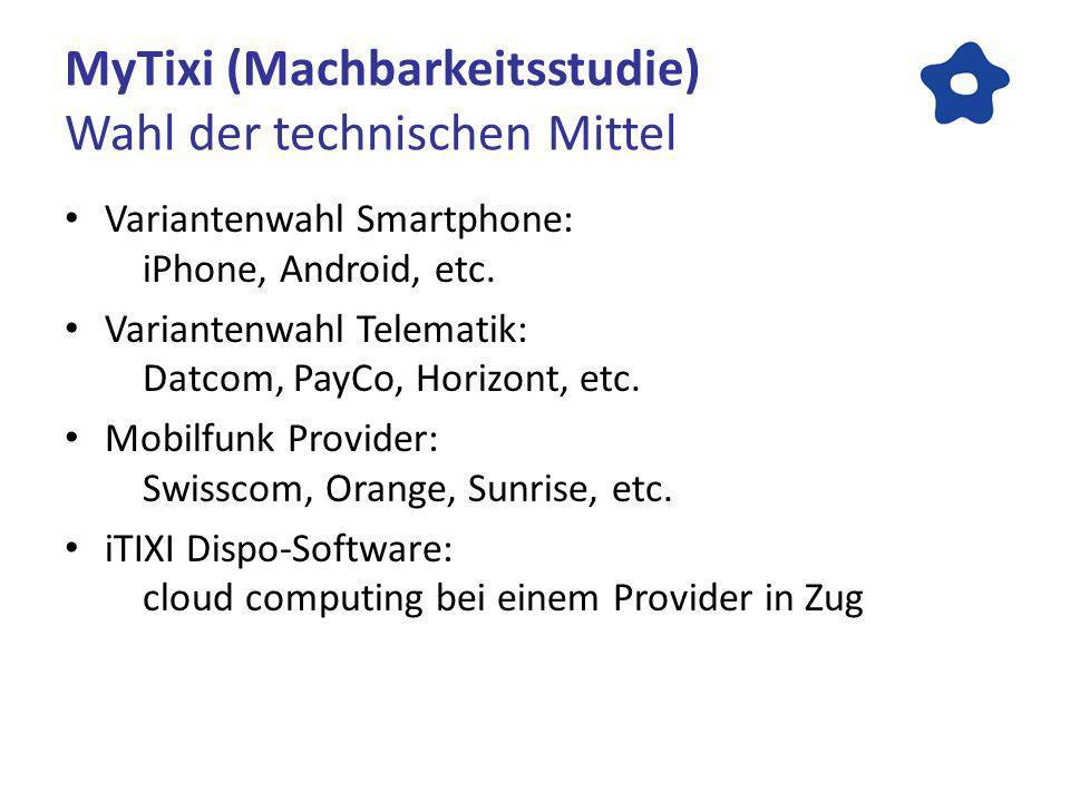 MyTixi (Machbarkeitsstudie) Wahl der technischen Mittel Variantenwahl Smartphone: iPhone, Android, etc. Variantenwahl Telematik: Datcom, PayCo, Horizo