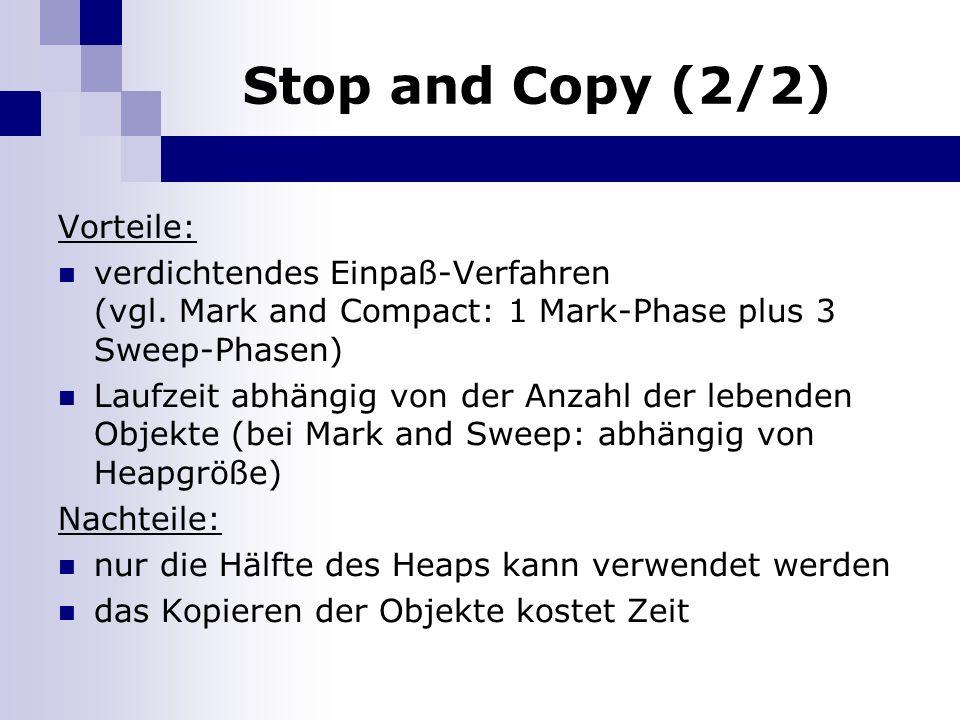 Stop and Copy (2/2) Vorteile: verdichtendes Einpaß-Verfahren (vgl. Mark and Compact: 1 Mark-Phase plus 3 Sweep-Phasen) Laufzeit abhängig von der Anzah