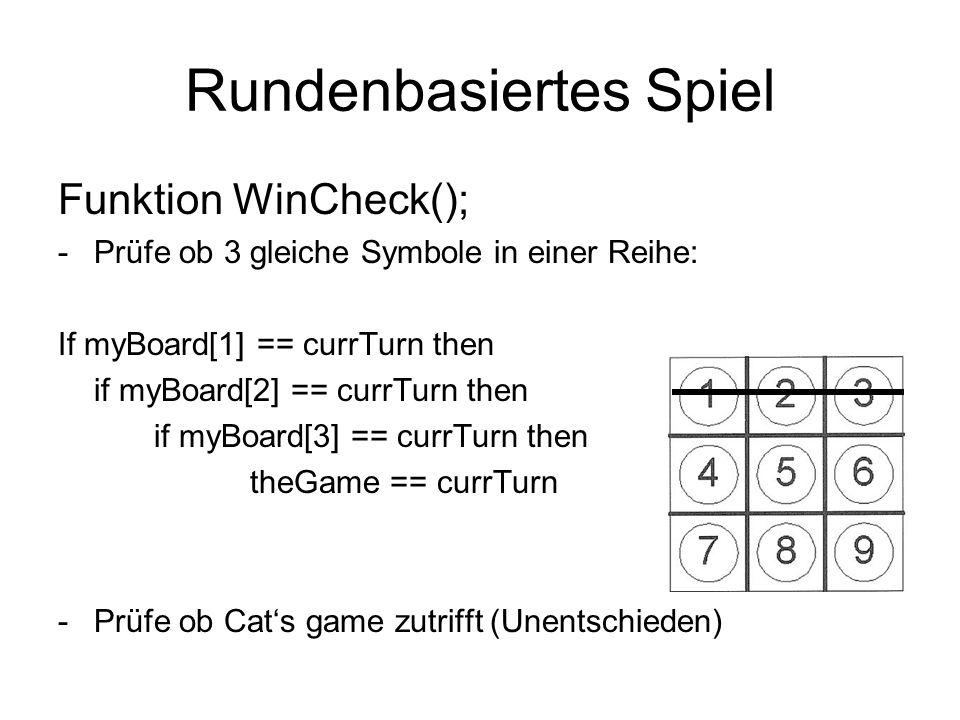 Rundenbasiertes Spiel Funktion WinCheck(); -Prüfe ob 3 gleiche Symbole in einer Reihe: If myBoard[1] == currTurn then if myBoard[2] == currTurn then i