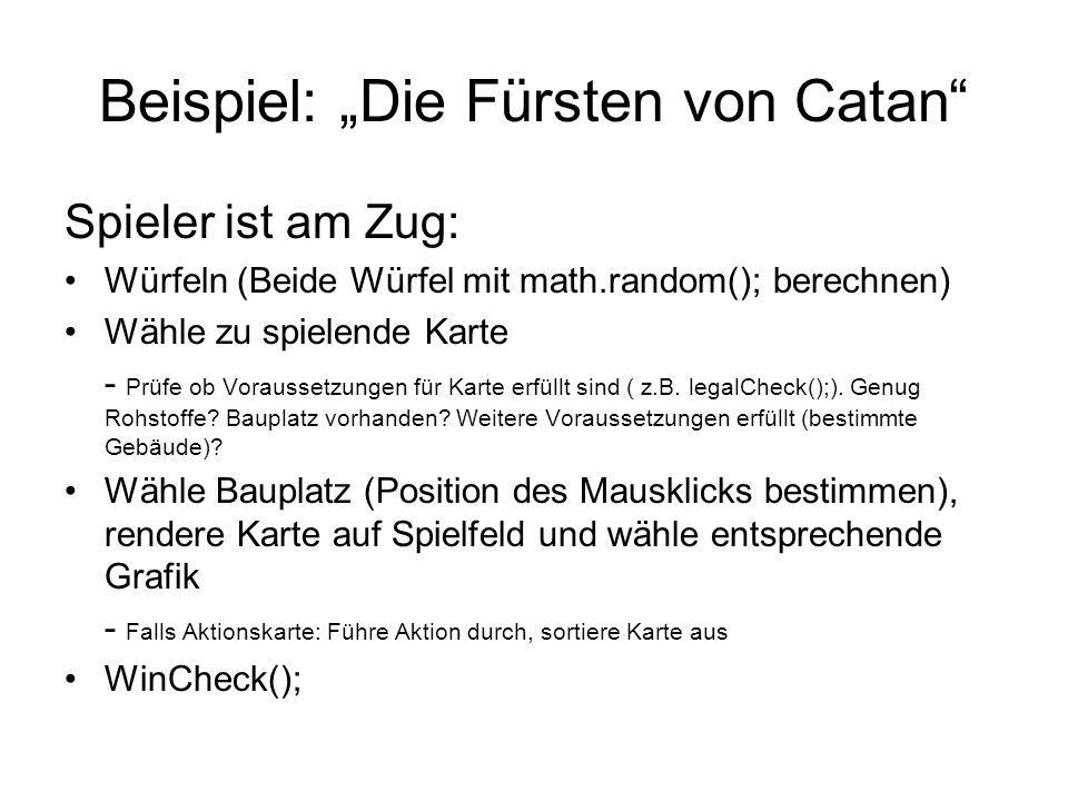 Beispiel: Die Fürsten von Catan Spieler ist am Zug: Würfeln (Beide Würfel mit math.random(); berechnen) Wähle zu spielende Karte - Prüfe ob Voraussetz