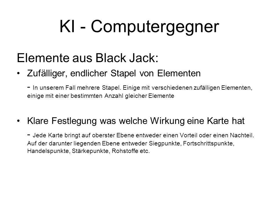 KI - Computergegner Elemente aus Black Jack: Zufälliger, endlicher Stapel von Elementen - In unserem Fall mehrere Stapel. Einige mit verschiedenen zuf