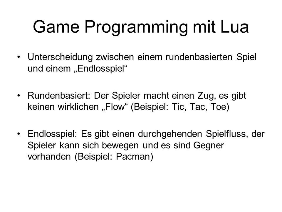 Game Programming mit Lua Unterscheidung zwischen einem rundenbasierten Spiel und einem Endlosspiel Rundenbasiert: Der Spieler macht einen Zug, es gibt