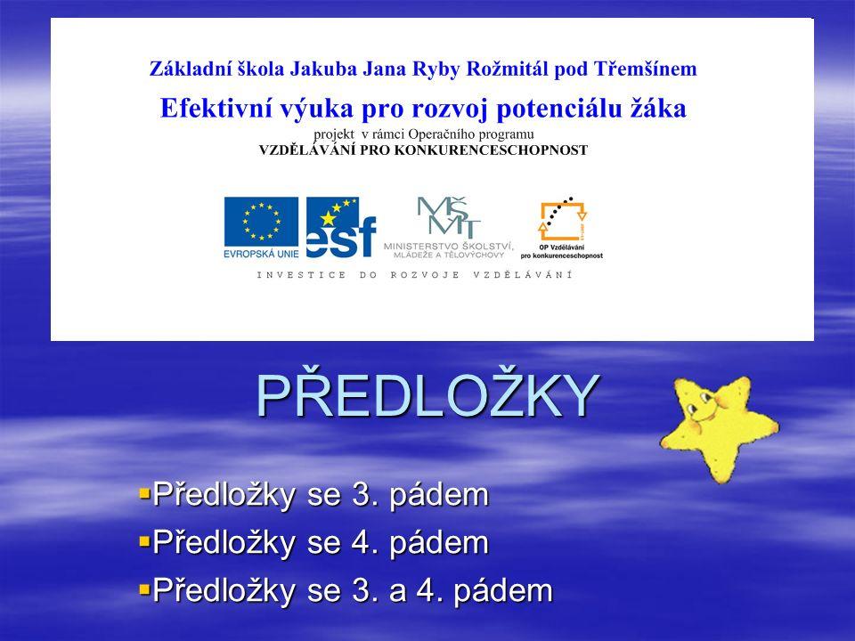 PŘEDLOŽKY Předložky se 3. pádem Předložky se 3. pádem Předložky se 4.