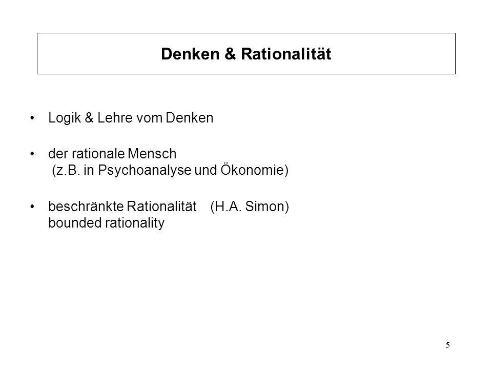 5 Denken & Rationalität Logik & Lehre vom Denken der rationale Mensch (z.B. in Psychoanalyse und Ökonomie) beschränkte Rationalität (H.A. Simon) bound