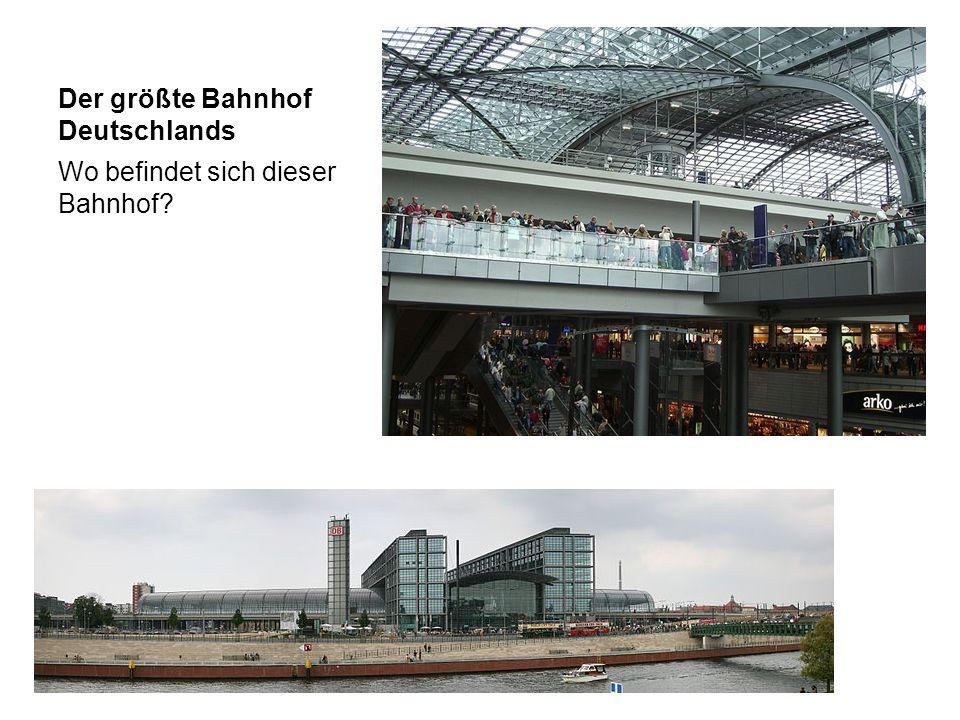 Der größte Bahnhof Deutschlands Wo befindet sich dieser Bahnhof?