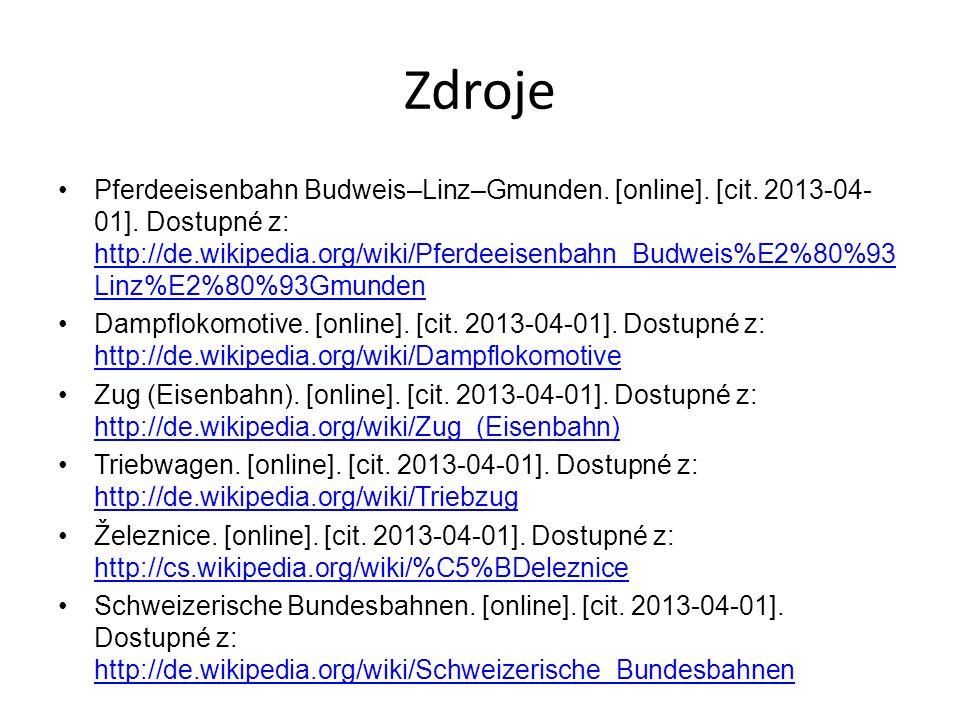 Zdroje Pferdeeisenbahn Budweis–Linz–Gmunden. [online]. [cit. 2013-04- 01]. Dostupné z: http://de.wikipedia.org/wiki/Pferdeeisenbahn_Budweis%E2%80%93 L