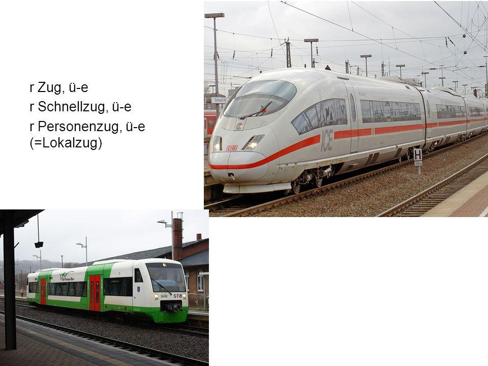 r Schnellzug, ü-e r Personenzug, ü-e (=Lokalzug)