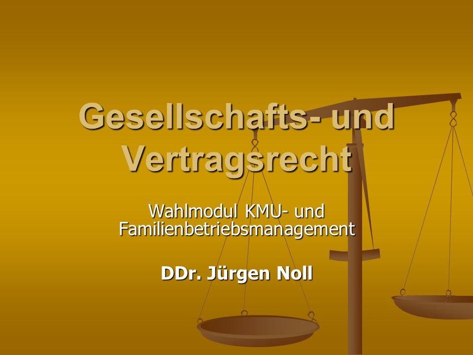Gesellschafts- und Vertragsrecht Wahlmodul KMU- und Familienbetriebsmanagement DDr. Jürgen Noll