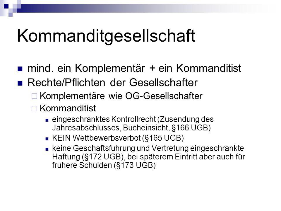 Kommanditgesellschaft mind. ein Komplementär + ein Kommanditist Rechte/Pflichten der Gesellschafter Komplementäre wie OG-Gesellschafter Kommanditist e