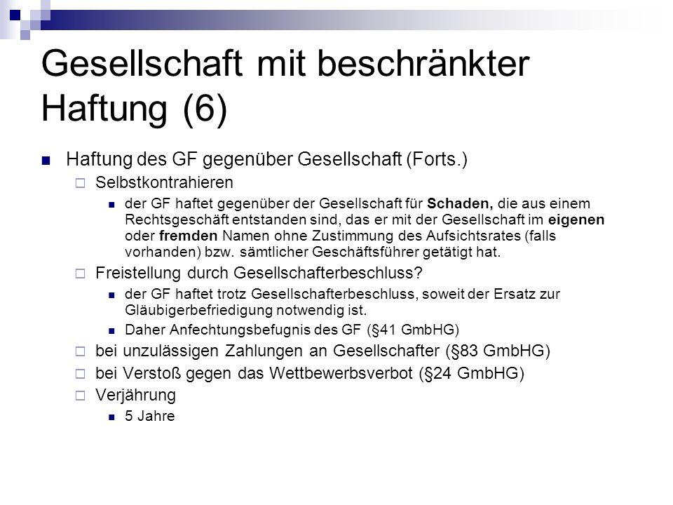 Gesellschaft mit beschränkter Haftung (6) Haftung des GF gegenüber Gesellschaft (Forts.) Selbstkontrahieren der GF haftet gegenüber der Gesellschaft f