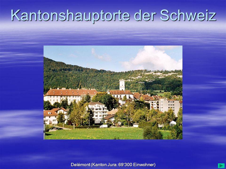 Kantonshauptorte der Schweiz Delémont (Kanton Jura: 69300 Einwohner)