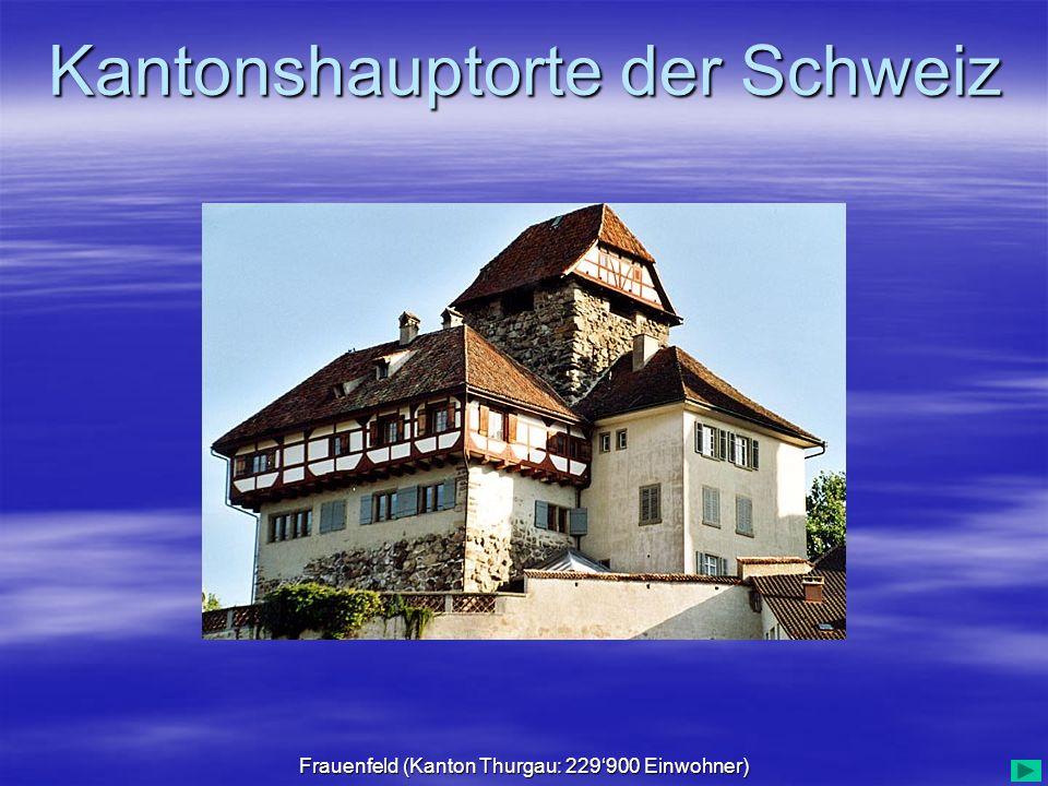Kantonshauptorte der Schweiz Frauenfeld (Kanton Thurgau: 229900 Einwohner)