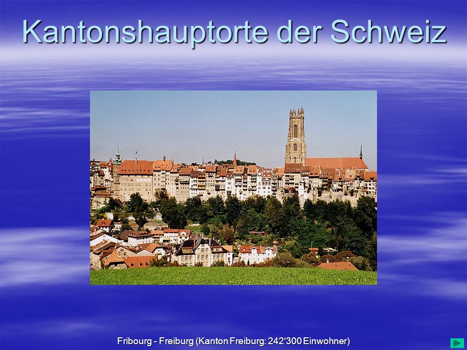 Kantonshauptorte der Schweiz Fribourg - Freiburg (Kanton Freiburg: 242300 Einwohner)