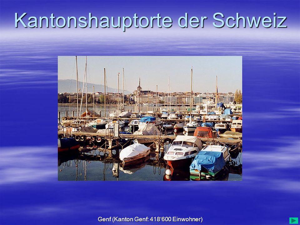 Kantonshauptorte der Schweiz Genf (Kanton Genf: 418600 Einwohner)