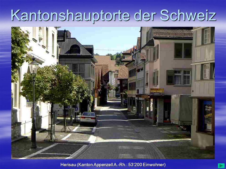 Kantonshauptorte der Schweiz Herisau (Kanton Appenzell A.-Rh.: 53200 Einwohner)