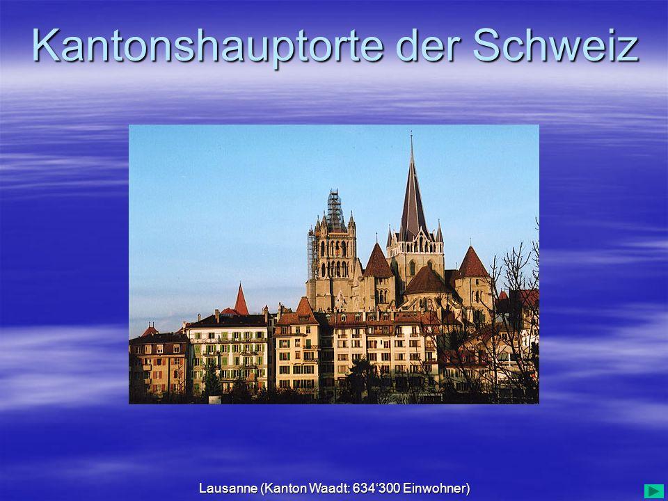 Kantonshauptorte der Schweiz Lausanne (Kanton Waadt: 634300 Einwohner)