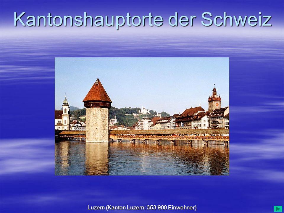 Kantonshauptorte der Schweiz Luzern (Kanton Luzern: 353900 Einwohner)