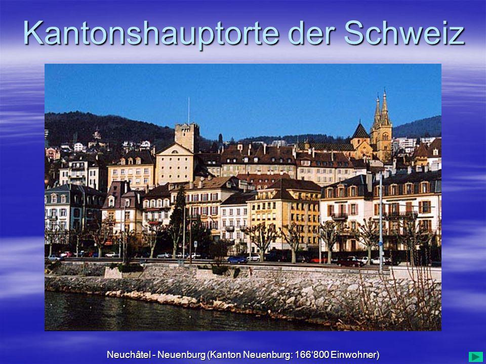 Kantonshauptorte der Schweiz Neuchâtel - Neuenburg (Kanton Neuenburg: 166800 Einwohner)