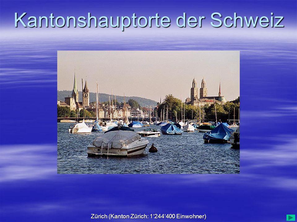Kantonshauptorte der Schweiz Zürich (Kanton Zürich: 1244400 Einwohner)