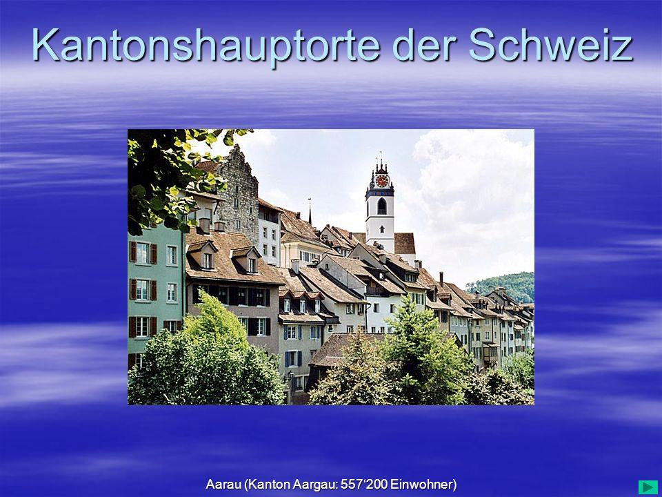 Kantonshauptorte der Schweiz Aarau (Kanton Aargau: 557200 Einwohner)