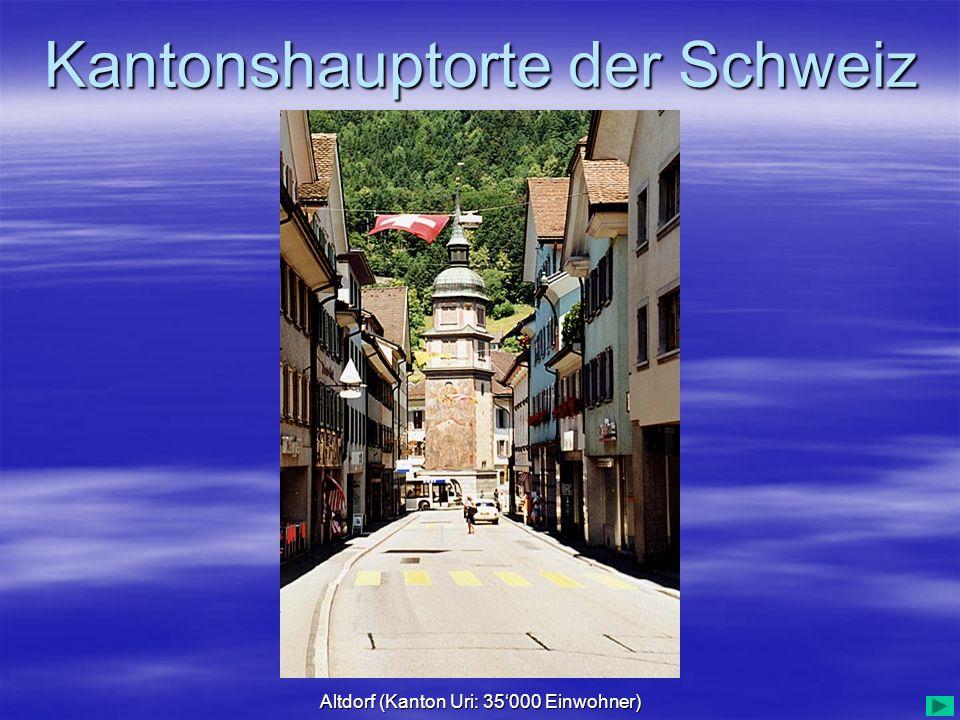 Kantonshauptorte der Schweiz Altdorf (Kanton Uri: 35000 Einwohner)