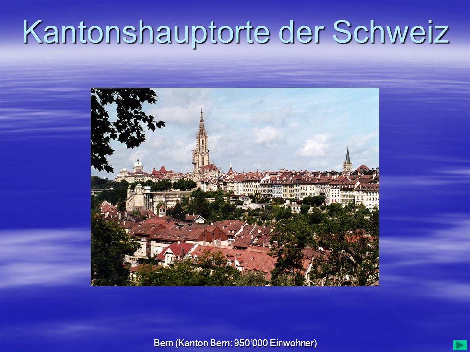 Kantonshauptorte der Schweiz Bern (Kanton Bern: 950000 Einwohner)