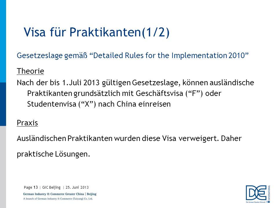 Page13 | GIC Beijing | 25. Juni 2013 Visa für Praktikanten(1/2) Gesetzeslage gemäß Detailed Rules for the Implementation 2010 Theorie Nach der bis 1.J