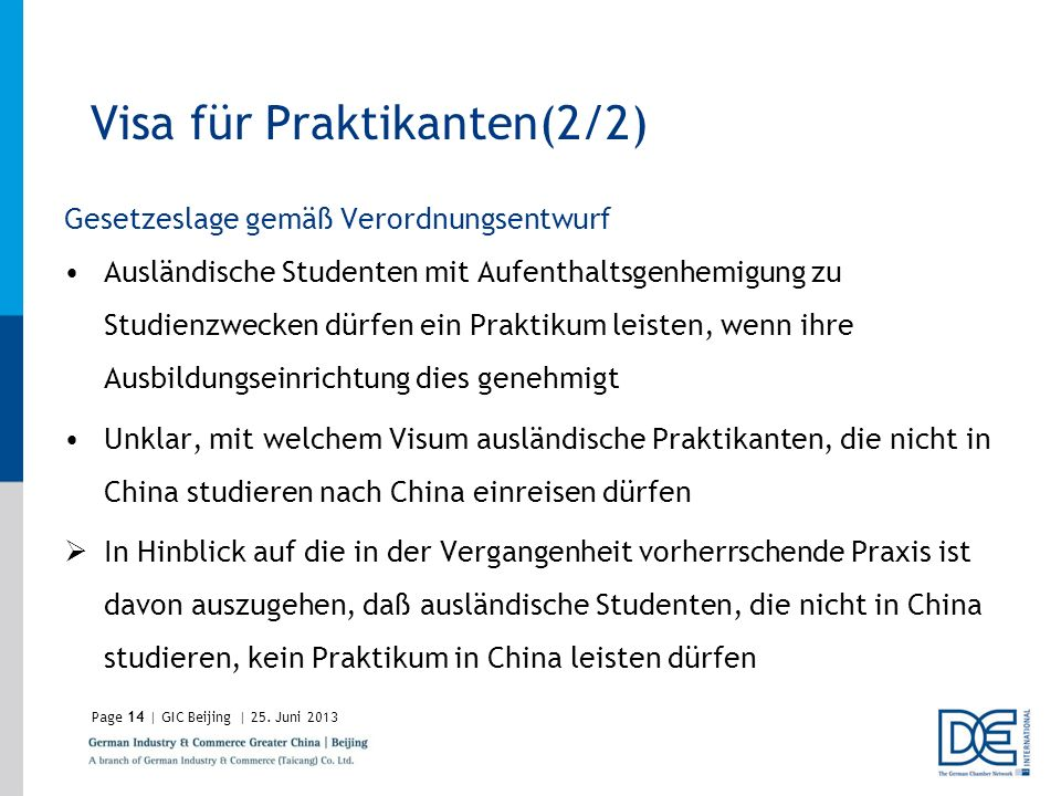 Page14 | GIC Beijing | 25. Juni 2013 Visa für Praktikanten(2/2) Gesetzeslage gemäß Verordnungsentwurf Ausländische Studenten mit Aufenthaltsgenhemigun
