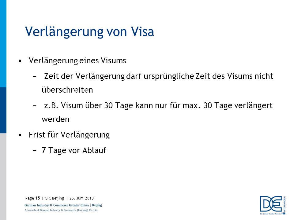 Page15 | GIC Beijing | 25. Juni 2013 Verlängerung von Visa Verlängerung eines Visums Zeit der Verlängerung darf ursprüngliche Zeit des Visums nicht üb