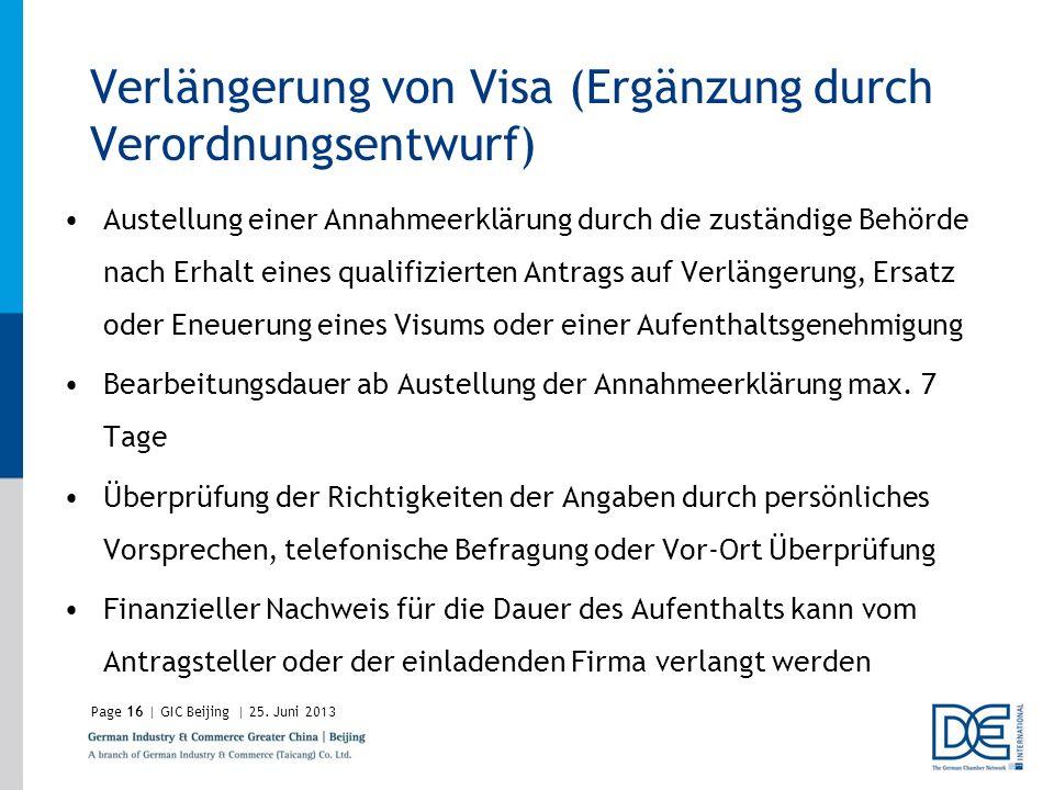 Page16 | GIC Beijing | 25. Juni 2013 Verlängerung von Visa (Ergänzung durch Verordnungsentwurf) Austellung einer Annahmeerklärung durch die zuständige