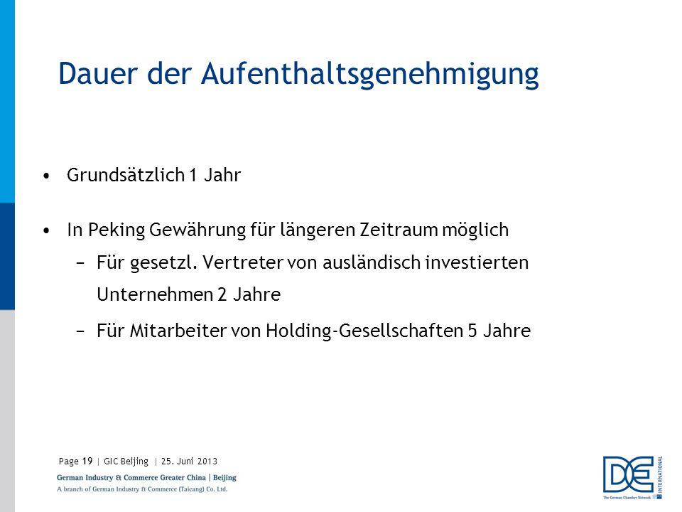 Page19 | GIC Beijing | 25. Juni 2013 Dauer der Aufenthaltsgenehmigung Grundsätzlich 1 Jahr In Peking Gewährung für längeren Zeitraum möglich Für geset
