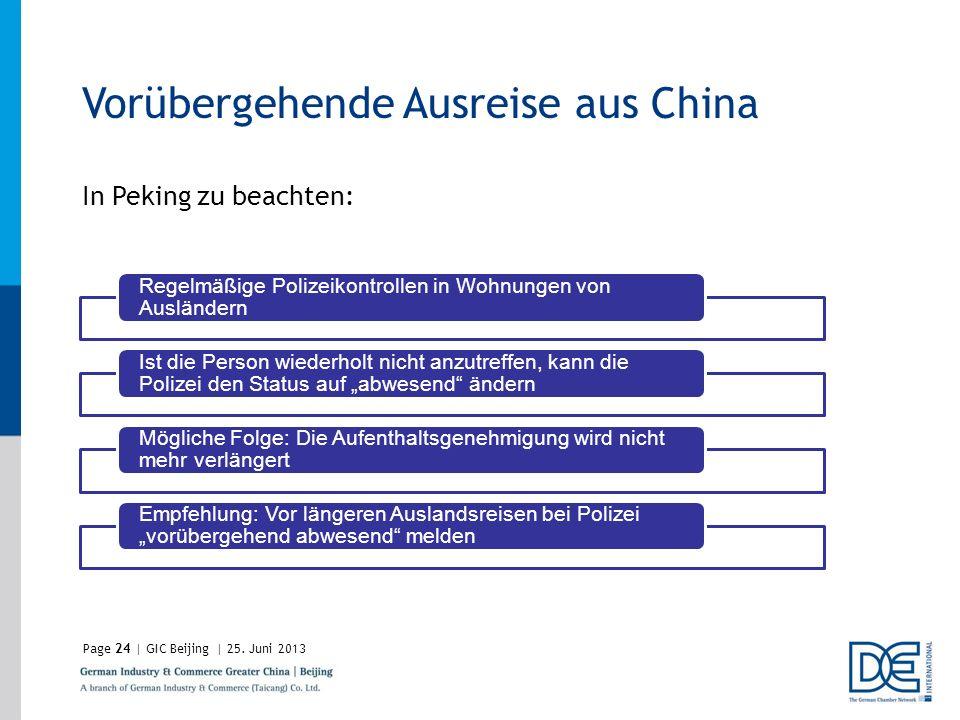 Page24 | GIC Beijing | 25. Juni 2013 Vorübergehende Ausreise aus China In Peking zu beachten: Regelmäßige Polizeikontrollen in Wohnungen von Ausländer