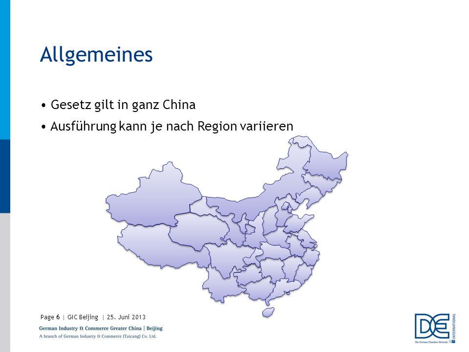 Page6 | GIC Beijing | 25. Juni 2013 Allgemeines Gesetz gilt in ganz China Ausführung kann je nach Region variieren