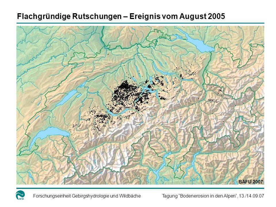 Forschungseinheit Gebirgshydrologie und WildbächeTagung Bodenerosion in den Alpen, 13./14.09.07 Flachgründige Rutschungen – Ereignis vom August 2005 Kantonsforstamt Zug Napf 2002 Appenzell 2002 BAFU 2007