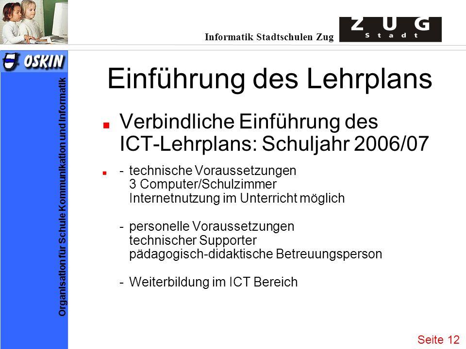 Informatik Stadtschulen Zug Organisation für Schule Kommunikation und Informatik Einführung des Lehrplans Verbindliche Einführung des ICT-Lehrplans: S