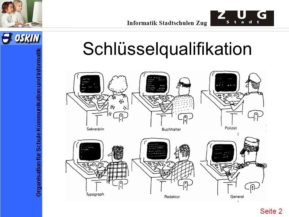 Informatik Stadtschulen Zug Organisation für Schule Kommunikation und Informatik Schlüsselqualifikation Seite 2