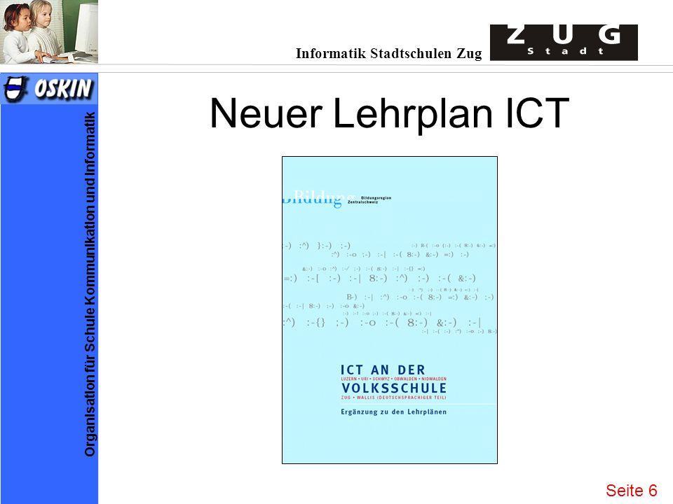 Informatik Stadtschulen Zug Organisation für Schule Kommunikation und Informatik Neuer Lehrplan ICT Seite 6