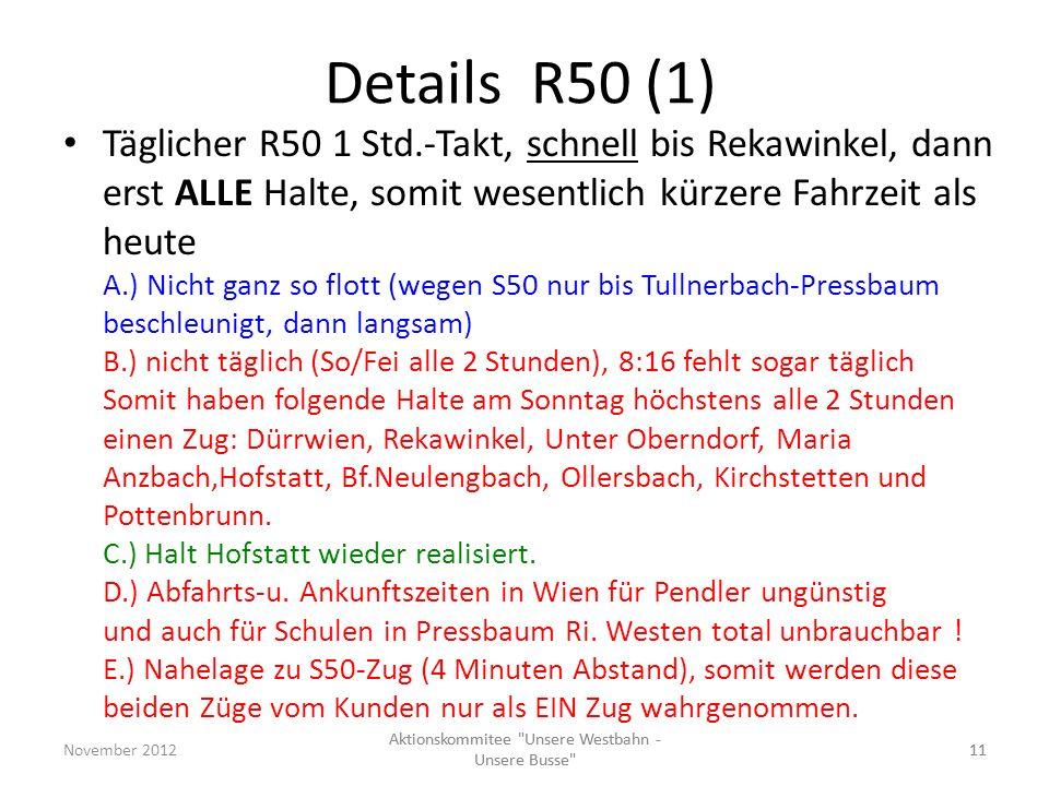 Details R50 (1) Täglicher R50 1 Std.-Takt, schnell bis Rekawinkel, dann erst ALLE Halte, somit wesentlich kürzere Fahrzeit als heute A.) Nicht ganz so