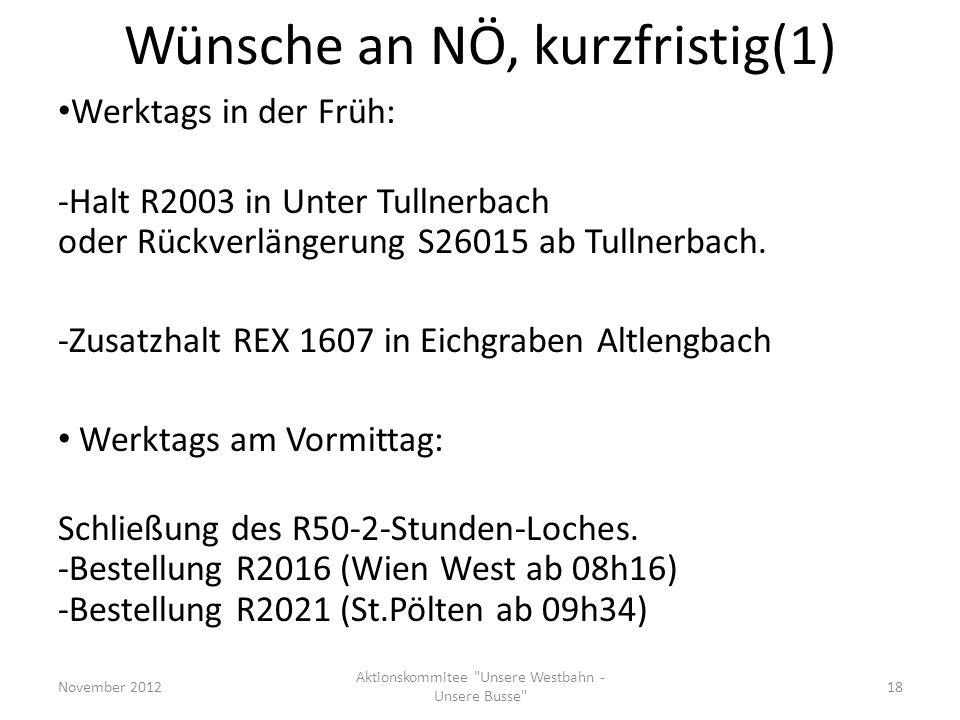 Wünsche an NÖ, kurzfristig(1) Werktags in der Früh: -Halt R2003 in Unter Tullnerbach oder Rückverlängerung S26015 ab Tullnerbach. -Zusatzhalt REX 1607